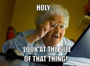 resized_grandma-finds-the-internet-meme-generator-holy-look-at-the-size-of-that-thing-23d5bf